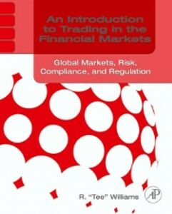 Foto Cover di Introduction to Trading in the Financial Markets: Global Markets, Risk, Compliance, and Regulation, Ebook inglese di R. Tee Williams, edito da Elsevier Science