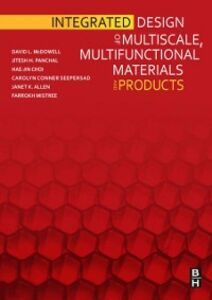 Ebook in inglese Integrated Design of Multiscale, Multifunctional Materials and Products Allen, Janet , Choi, Hae-Jin , McDowell, David L. , Mistree, Farrokh