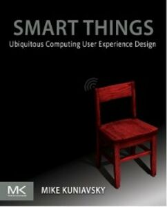 Foto Cover di Smart Things: Ubiquitous Computing User Experience Design, Ebook inglese di Mike Kuniavsky, edito da Elsevier Science