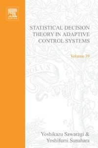 Ebook in inglese Statistical Decision Theory in Adaptive Control Systems by Yoshikazu Sawaragi, Yoshfumi Sunahara and Takayoshi Nakamizo -, -