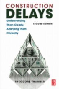 Foto Cover di Construction Delays, Ebook inglese di Theodore J. Trauner Jr., edito da Elsevier Science