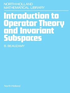 Ebook in inglese Introduction to Operator Theory and Invariant Subspaces Beauzamy, B.