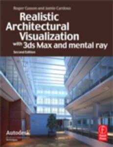 Ebook in inglese Realistic Architectural Visualization with 3ds Max and mental ray Cardoso, Jamie , Cusson, Roger