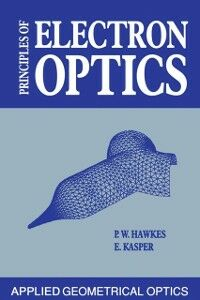 Foto Cover di Principles of Electron Optics, Ebook inglese di Peter W. Hawkes,E. Kasper, edito da Elsevier Science