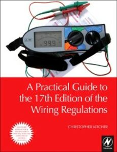 Foto Cover di Practical Guide to the 17th Edition of the Wiring Regulations, Ebook inglese di Christopher Kitcher, edito da Elsevier Science