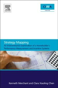 Ebook in inglese Strategy Mapping: An Interventionist Examination of a Homebuilder's Performance Measurement and Incentive Systems Chen, Clara Xiaoling , Merchant, Kenneth