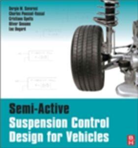 Ebook in inglese Semi-Active Suspension Control Design for Vehicles Dugard, Luc , Savaresi, Sergio M. , Sename, Olivier , Spelta, Cristiano