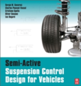 Ebook in inglese Semi-Active Suspension Control Design for Vehicles Dugard, Luc , Poussot-Vassal, Charles , Savaresi, Sergio M. , Sename, Olivier