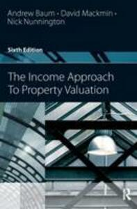 The Income Approach to Property Valuation - Andrew E. Baum,Carolyn Manville Baum,Nick Nunnington - cover