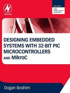 Ebook in inglese Designing Embedded Systems with 32-Bit PIC Microcontrollers and MikroC Ibrahim, Dogan