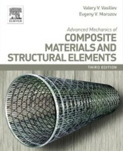 Foto Cover di Advanced Mechanics of Composite Materials and Structural Elements, Ebook inglese di Evgeny V. Morozov,Valery Vasiliev, edito da Elsevier Science