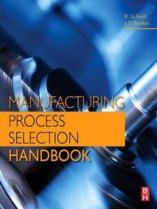 Ebook in inglese Manufacturing Process Selection Handbook Booker, J. D. , Swift, K. G.
