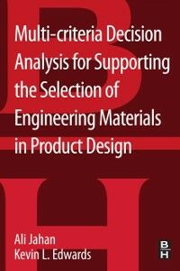 Ebook in inglese Multi-criteria Decision Analysis for Supporting the Selection of Engineering Materials in Product Design Edwards, Kevin L , Jahan, Ali