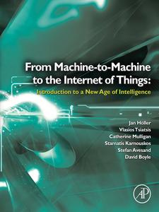 Ebook in inglese From Machine-to-Machine to the Internet of Things Avesand, Stefan , Boyle, David , Holler, Jan , Karnouskos, Stamatis
