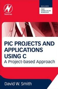 Ebook in inglese PIC Projects and Applications using C Smith, David W