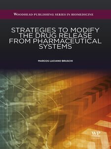 Foto Cover di Strategies to Modify the Drug Release from Pharmaceutical Systems, Ebook inglese di Marcos Luciano Bruschi, edito da Elsevier Science