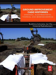 Ebook in inglese Ground Improvement Case Histories Chu, Jian , Indraratna, Buddhima , Rujikiatkamjorn, Cholachat