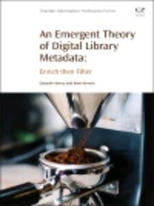 Ebook in inglese An Emergent Theory of Digital Library Metadata Alemu, Getaneh , Stevens, Brett