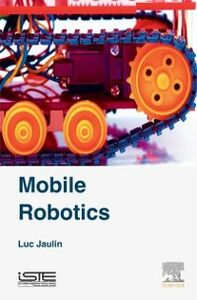 Foto Cover di Mobile Robotics, Ebook inglese di Luc Jaulin, edito da Elsevier Science
