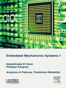 Foto Cover di Embedded Mechatronic Systems, Volume 1, Ebook inglese di Abdelkhalak El Hami,Philippe Pougnet, edito da Elsevier Science