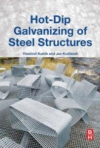 Foto Cover di Hot-Dip Galvanizing of Steel Structures, Ebook inglese di Jan Kudlacek,Vlastimil Kuklik, edito da Elsevier Science