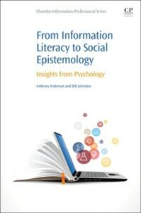 Ebook in inglese From Information Literacy to Social Epistemology Anderson, Anthony , Johnston, Bill