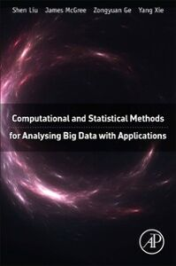 Ebook in inglese Computational and Statistical Methods for Analysing Big Data with Applications Ge, Zongyuan , Liu, Shen , Mcgree, James , Xie, Yang