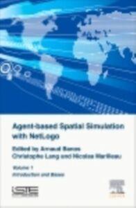 Ebook in inglese Agent-Based Spatial Simulation with NetLogo Volume 1 Banos, Arnaud , Lang, Christophe , Marilleau, Nicolas