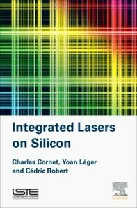 Ebook in inglese Integrated Lasers on Silicon Cornet, Charles , Leger, Yoan , Robert, Cedric