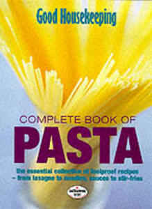 """""""Good Housekeeping"""" Complete Book of Pasta: The Essential Collection of Foolproof Recipes - from Lasagnes to Noodles,Sauces to Stir-Fries - Good Housekeeping Institute - cover"""