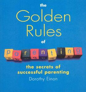 The Golden Rules Of Parenting - Dorothy Einon - cover