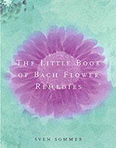 The Little Book Of Bach Flower Remedies - Sven Sommer - cover