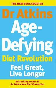 Dr Atkins Age-Defying Diet Revolution: Feel great, live longer - Robert C. Atkins - cover