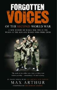 Forgotten Voices Of The Second World War: A New History of the Second World War in the Words of the Men and Women Who Were There - Max Arthur - cover