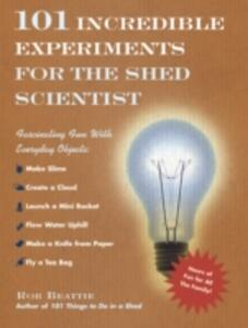 101 Incredible Experiments for the Shed Scientist - Rob Beattie - cover