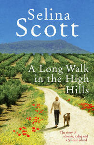 A Long Walk in the High Hills: The Story of a House, a Dog and a Spanish Island - Selina Scott - cover