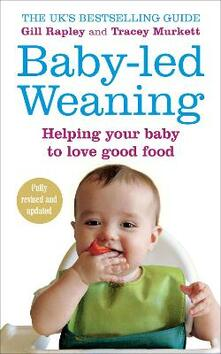 Baby-led Weaning: Helping Your Baby to Love Good Food - Gill Rapley,Tracey Murkett - cover