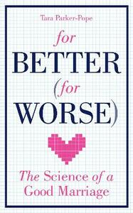 For Better (For Worse): The Science of a Good Marriage - Tara Parker-Pope - cover