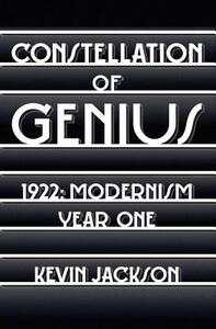 Constellation of Genius: 1922: Modernism Year One - Kevin Jackson - cover