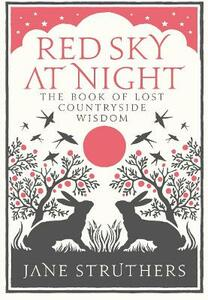 Red Sky at Night: The Book of Lost Country Wisdom - Jane Struthers - cover