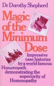 Magic Of The Minimum Dose: Impressive case histories by a world famous Homoeopath demonstrating the superiority of Homoeopathy - Dorothy Shepherd - cover