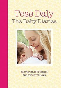 The Baby Diaries: Memories, Milestones and Misadventures - Tess Daly - cover