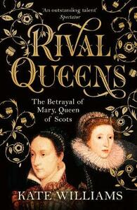 Rival Queens: The Betrayal of Mary, Queen of Scots - Kate Williams - cover