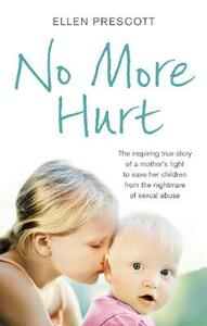 No More Hurt: The inspiring true story of a mother's fight to save her children from the nightmare sexual abuse - Ellen Prescott - cover