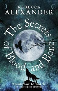 The Secrets of Blood and Bone - Rebecca Alexander - cover