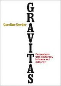 Gravitas: Communicate with Confidence, Influence and Authority - Caroline Goyder - cover