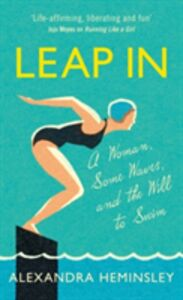 Libro in inglese Leap in: A Woman, Some Waves and the Will to Swim  - Alexandra Heminsley