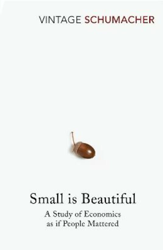 Small Is Beautiful: A Study of Economics as if People Mattered - E F Schumacher - cover