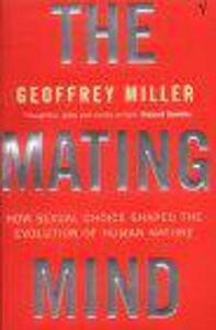 The Mating Mind: How Sexual Choice Shaped the Evolution of Human Nature - Geoffrey Miller - cover