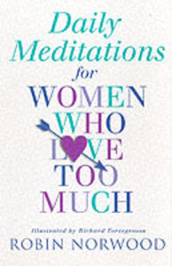 Daily Meditations For Women Who Love Too Much - Robin Norwood - cover